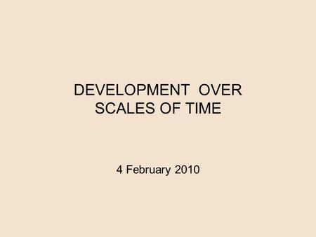 DEVELOPMENT OVER SCALES OF TIME 4 February 2010. Epigenetic theory is an emergent theory of development that includes both the genetic origins of behavior.