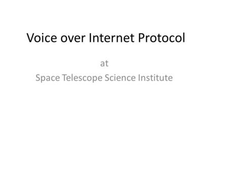 Voice over Internet Protocol at Space Telescope Science Institute.