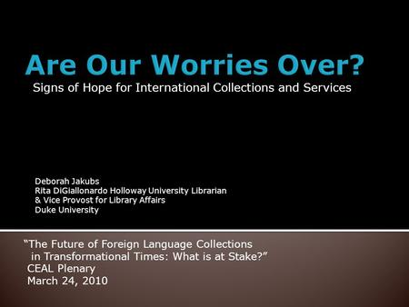 Signs of Hope for International Collections and Services The Future of Foreign Language Collections in Transformational Times: What is at Stake? CEAL Plenary.