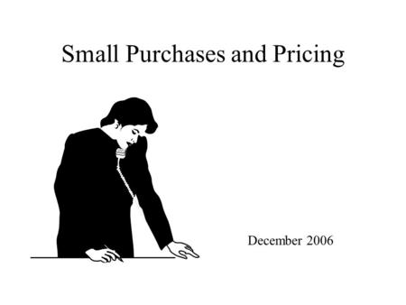 Small Purchases and Pricing December 2006. FAR Part 13 Simplified Acquisition Procedures Describes Policies and Procedures for acquisitions that do not.