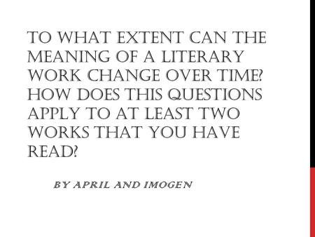To what extent can the meaning of a literary work change over time