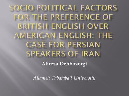 Alireza Dehbozorgi Allameh Tabatabai University. It is well known that individuals perceive the languages and/or varieties which exist in their environment.