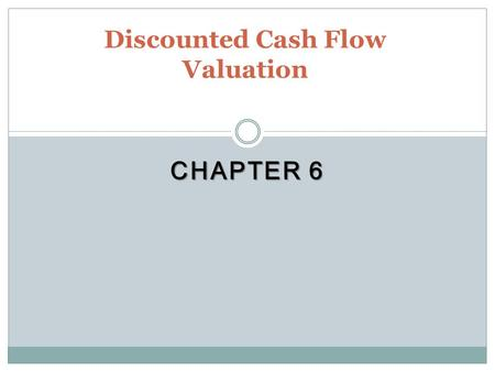 CHAPTER 6 Discounted Cash Flow Valuation. Key Concepts and Skills Be able to compute the future value of multiple cash flows Be able to compute the present.
