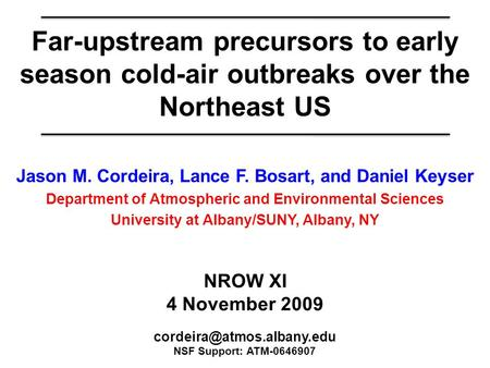 Far-upstream precursors to early season cold-air outbreaks over the Northeast US Jason M. Cordeira, Lance F. Bosart, and Daniel Keyser Department of Atmospheric.