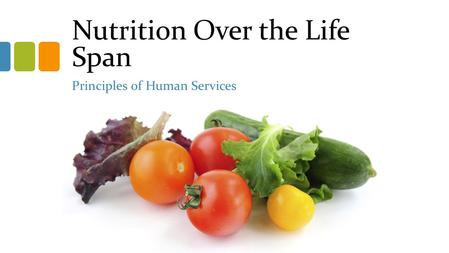 Nutrition Over the Life Span Principles of Human Services.