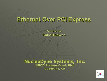 Ethernet Over PCI Express Presented by Kallol Biswas