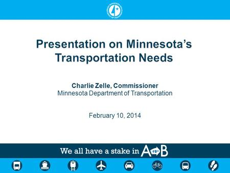 Charlie Zelle, Commissioner Minnesota Department of Transportation February 10, 2014.