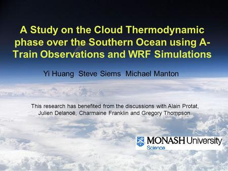 A Study on the Cloud Thermodynamic phase over the Southern Ocean using A- Train Observations and WRF Simulations Yi Huang Steve Siems Michael Manton This.