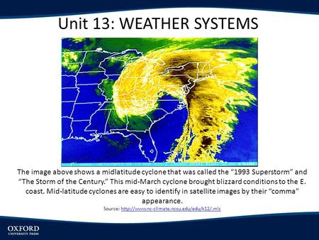 Unit 13: WEATHER SYSTEMS The image above shows a midlatitude cyclone that was called the 1993 Superstorm and The Storm of the Century. This mid-March cyclone.