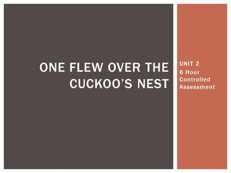 UNIT 2 6 Hour Controlled Assessment ONE FLEW OVER THE CUCKOOS NEST.