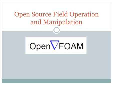 Open Source Field Operation and Manipulation. What is OpenFOAM? OpenFOAM is a library of C++ codes that solve partial differential equations Incompressible.