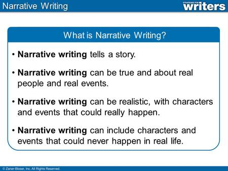Narrative Writing What is Narrative Writing? Narrative writing tells a story. Narrative writing can be true and about real people and real events. Narrative.