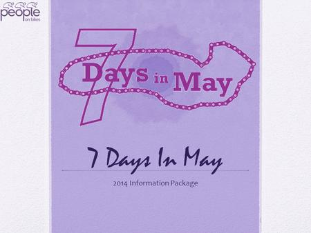 7 Days In May 2014 Information Package. What Is 7 Days In May? 7 Days In May is a movement that started in 2012 to raise awareness and funds to cure Pancreatic.
