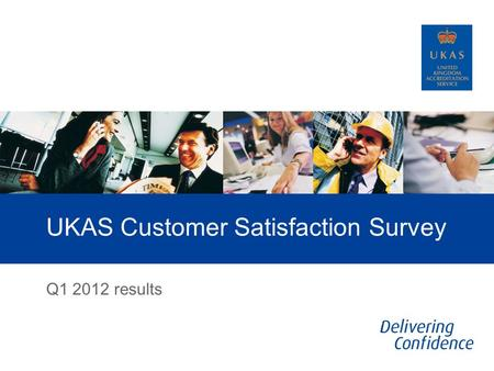 UKAS Customer Satisfaction Survey Q1 2012 results.