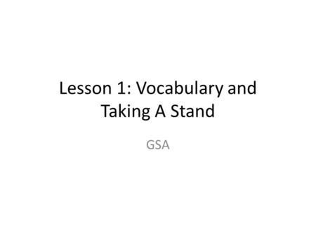Lesson 1: Vocabulary and Taking A Stand GSA. Do Now On the worksheet given to you: Circle the appropriate words and cross out the inappropriate words.