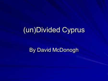 (un)Divided Cyprus By David McDonogh. Summary Basics –Geography, History, Conflict, Sides Recent tries for Reunification Points of Contention UN involvement.