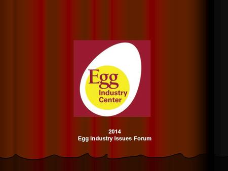 2014 Egg Industry Issues Forum. Building Excellence for over 90 years PREPARING FOR THE FUTURE!