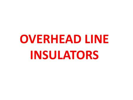 OVERHEAD LINE INSULATORS. The insulators for overhead lines provide insulation to the power conductor from ground. The insulators are connected to the.