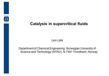 Catalysis in supercritical fluids Leiv Låte Department of Chemical Engineering, Norwegian University of Science and Technology (NTNU), N-7491 Trondheim,