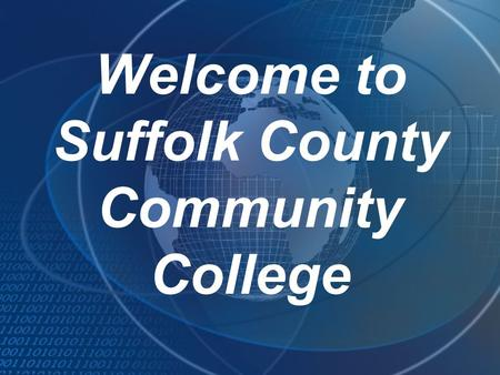 Welcome to Suffolk County Community College. Icebreaker Activity - Technology Survey Stand up Sit down if you did not use a computer at college Sit down.