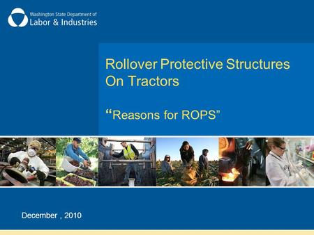 Rollover Protective Structures On Tractors Reasons for ROPS December, 2010.