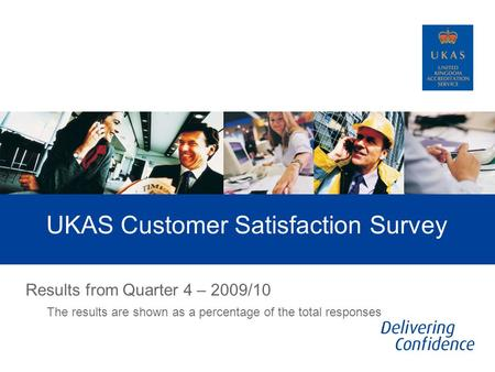 UKAS Customer Satisfaction Survey Results from Quarter 4 – 2009/10 The results are shown as a percentage of the total responses.