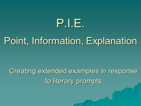 P.I.E. Point, Information, Explanation Creating extended examples in response to literary prompts.