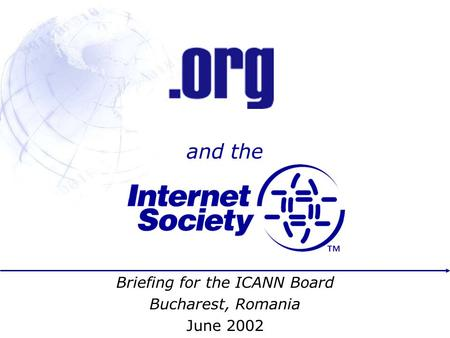 And the Briefing for the ICANN Board Bucharest, Romania June 2002.