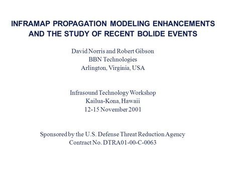 INFRAMAP PROPAGATION MODELING ENHANCEMENTS AND THE STUDY OF RECENT BOLIDE EVENTS David Norris and Robert Gibson BBN Technologies Arlington, Virginia, USA.