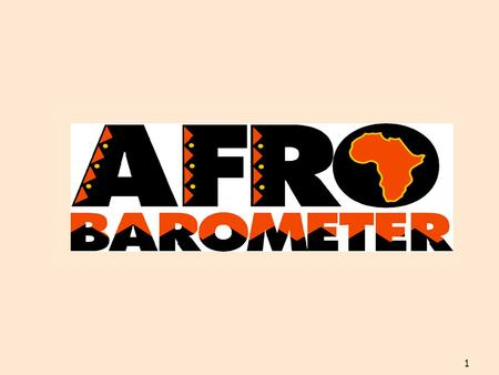 1. 2 What is Afrobarometer? 3 The Afrobarometer is an independent, non-partisan survey research project coordinated by the Centre for Democratic Development.