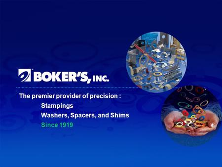 The premier provider of precision : Stampings Washers, Spacers, and Shims Since 1919.