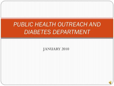 JANUARY 2010 PUBLIC HEALTH OUTREACH AND DIABETES DEPARTMENT.