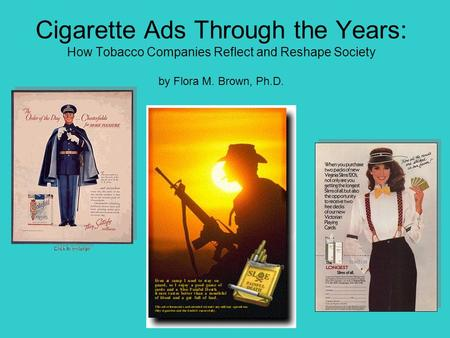 Cigarette Ads Through the Years: How Tobacco Companies Reflect and Reshape Society by Flora M. Brown, Ph.D.