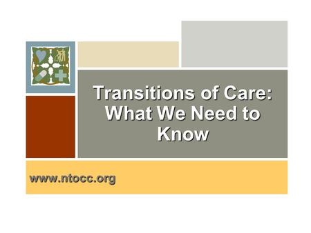 Why are we involved? Transitions of Care: What We Need to Know www.ntocc.org.
