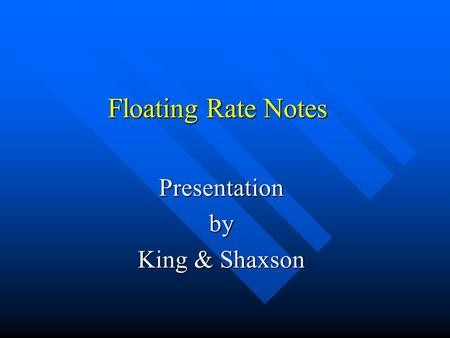 Floating Rate Notes Presentationby King & Shaxson.