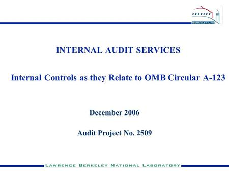 INTERNAL AUDIT SERVICES Internal Controls as they Relate to OMB Circular A-123 December 2006 Audit Project No. 2509.
