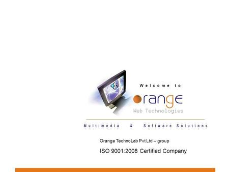 W e l c o m e t o Orange TechnoLab Pvt Ltd – group ISO 9001:2008 Certified Company.
