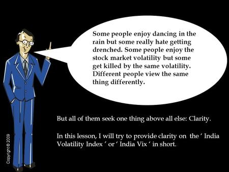 But all of them seek one thing above all else: Clarity. In this lesson, I will try to provide clarity on the India Volatility Index or India Vix in short.
