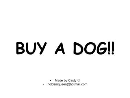 BUY A DOG!! Made by Cindy