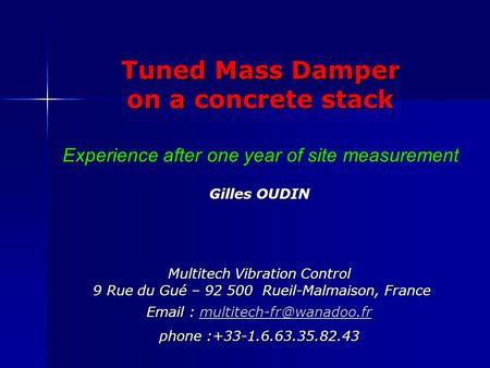 Email : multitech-fr@wanadoo.fr phone :+33-1.6.63.35.82.43 Tuned Mass Damper on a concrete stack Experience after one year of site measurement.