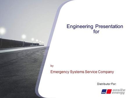 Your Partner for Emergency Systems Service Company Engineering Presentation for by Emergency Systems Service Company Distributor For: