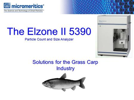 The Elzone II 5390 Particle Count and Size Analyzer Solutions for the Grass Carp Industry.