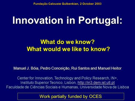 Innovation in Portugal: What do we know? What would we like to know? What would we like to know? Manuel J. Bóia, Pedro Conceição, Rui Santos and Manuel.