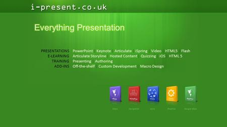 I-present.co.uk PowerPoint | Keynote | Articulate | iSpring | Video | HTML5 | Flash Articulate Storyline | Hosted Content | Quizzing | iOS | HTML 5 Presenting.