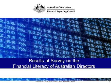 Results of FRC Survey on the Financial Literacy of Australian Directors 1 Results of Survey on the Financial Literacy of Australian Directors.