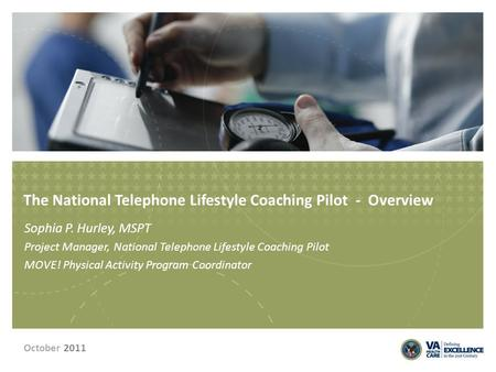 The National Telephone Lifestyle Coaching Pilot - Overview Sophia P. Hurley, MSPT Project Manager, National Telephone Lifestyle Coaching Pilot MOVE! Physical.