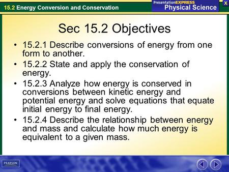 15.2 Energy Conversion and Conservation Sec 15.2 Objectives 15.2.1 Describe conversions of energy from one form to another. 15.2.2 State and apply the.