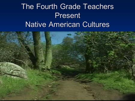 The Fourth Grade Teachers Present Native American Cultures.