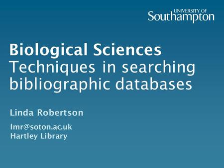 Linda Robertson Hartley Library Biological Sciences Techniques in searching bibliographic databases.