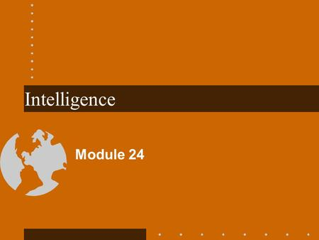 Intelligence Module 24. Intelligence Includes: capacity to learn from experience ability to solve problems capacity to reason clearly Robert Sternberg,
